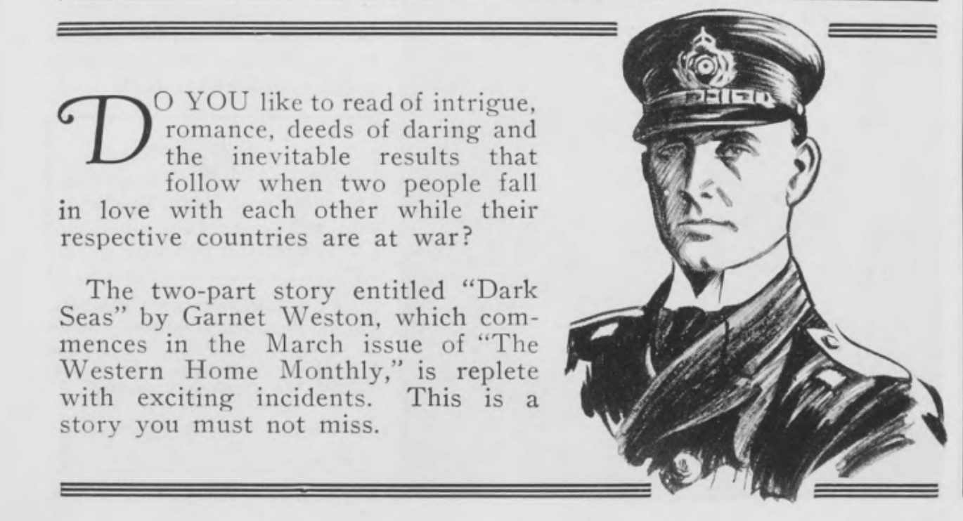 "Advertising fiction that has, despite its register of romance, some definite male appeal. Advertisement for ""Dark Seas"" by Garnet Weston, Western Home Monthly, February 1932, 54."
