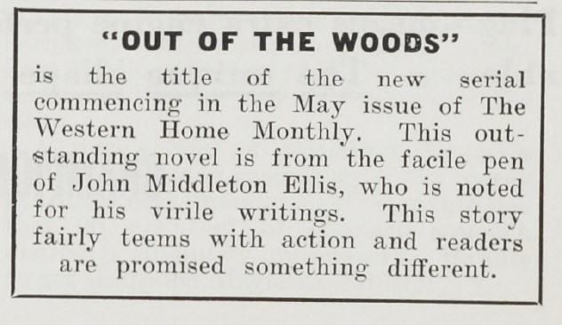 "Advertising a new serial from an author ""who is noted for his virile writings."" Advertisement for ""Out of the Woods"" by John Middleton Ellis, Western Home Monthly, April 1932, 70."